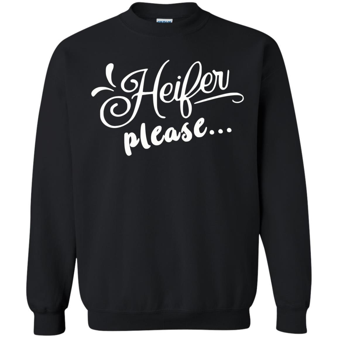 image 2151 - Heifer Please shirt, sweater: funny farmer apparel