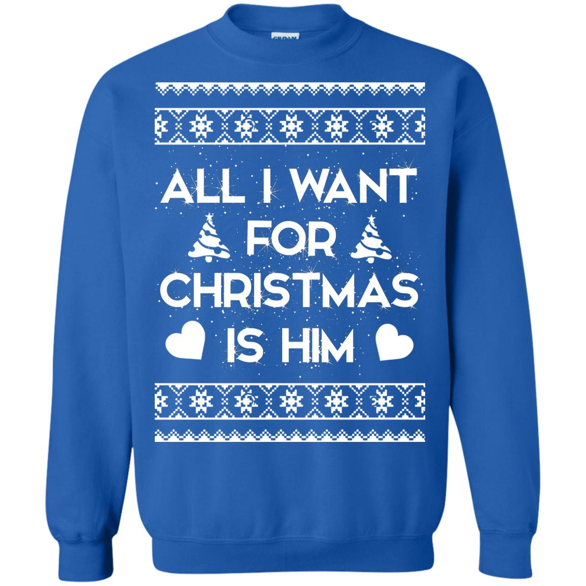 image 2381 - Couple Sweatshirt: All I Want For Christmas Is Him Ugly Sweater, Shirt