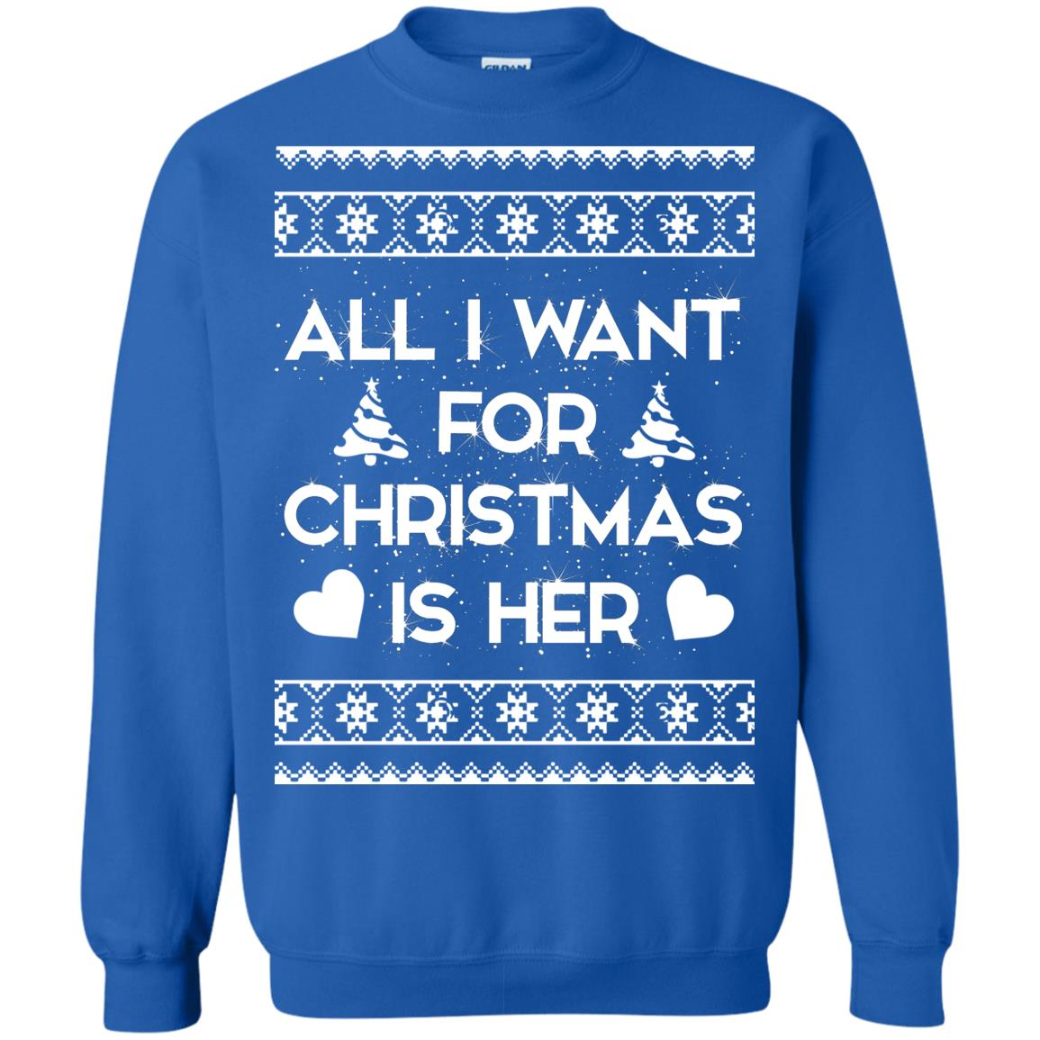image 2393 - Couple Sweatshirt: All I Want For Christmas Is Her ugly Sweater, Shirt