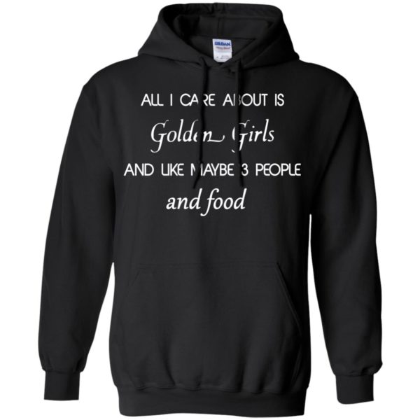 image 2689 600x600 - All I Care About Is Golden Girls Shirt, Hoodie
