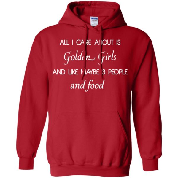 image 2691 600x600 - All I Care About Is Golden Girls Shirt, Hoodie