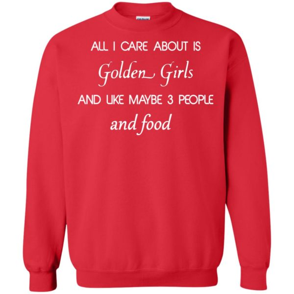image 2694 600x600 - All I Care About Is Golden Girls Shirt, Hoodie