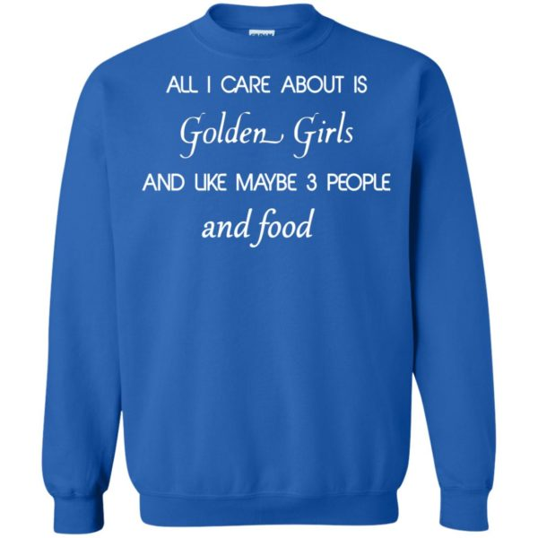 image 2696 600x600 - All I Care About Is Golden Girls Shirt, Hoodie