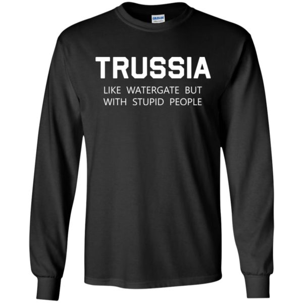 image 423 600x600 - Trussia: Like Watergate but with stupid people shirt