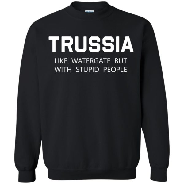 image 427 600x600 - Trussia: Like Watergate but with stupid people shirt