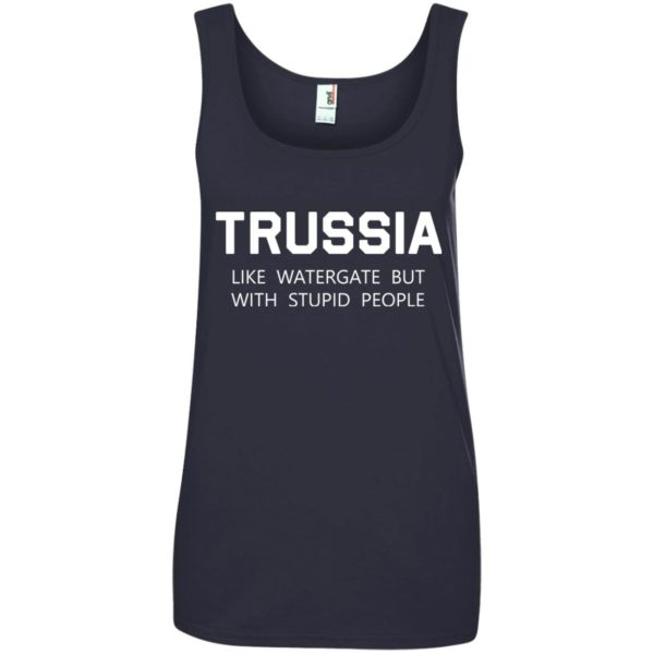 image 430 600x600 - Trussia: Like Watergate but with stupid people shirt