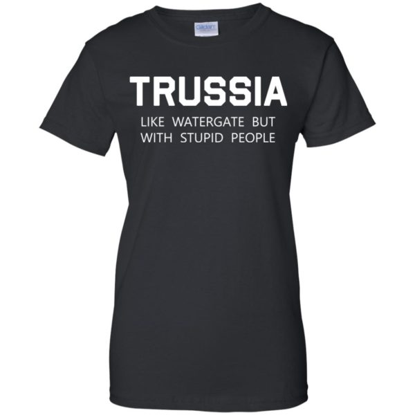 image 431 600x600 - Trussia: Like Watergate but with stupid people shirt