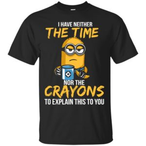 image 4985 300x300 - Minion: I have neither the time nor the crayons to explain this to you shirt
