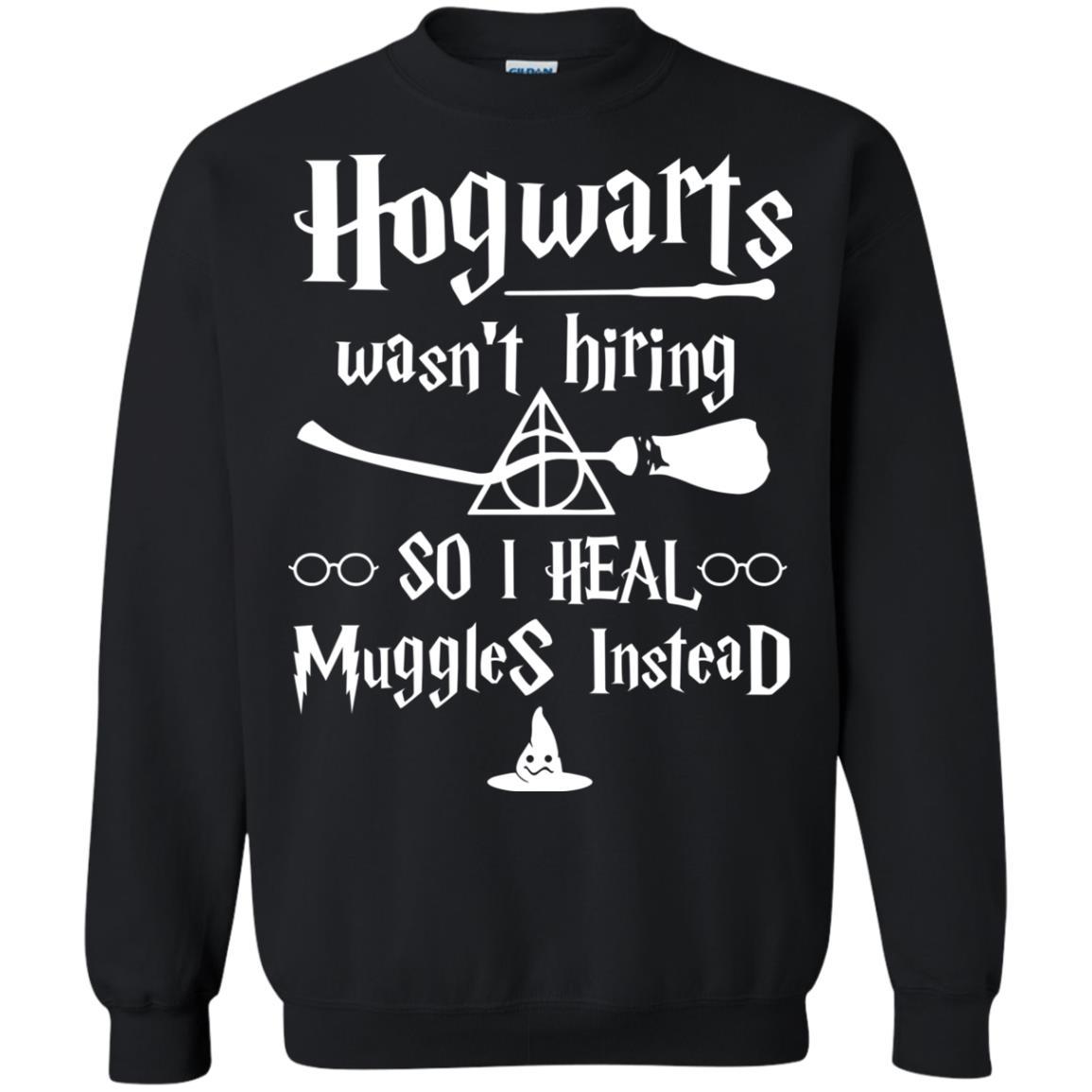 image 5003 - Hogwarts wasn't hiring so I heal Muggles instead shirt, hoodie