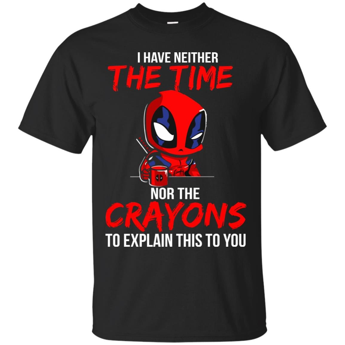 image 5105 - Deadpool: I have neither the time nor the crayons to explain this to you shirt