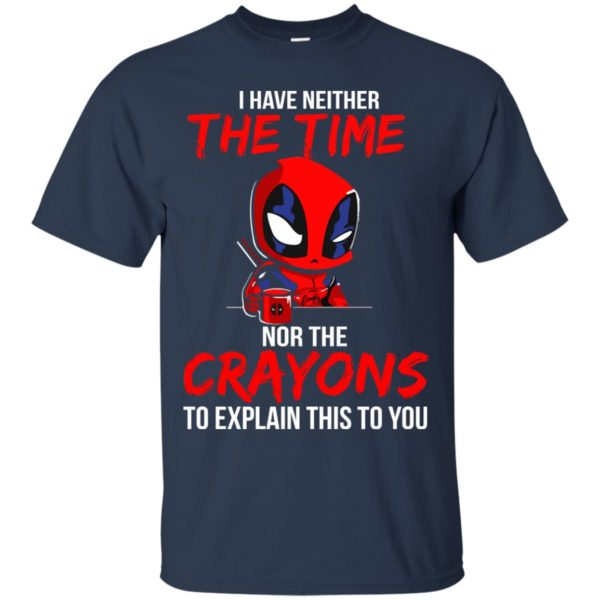 image 5106 600x600 - Deadpool: I have neither the time nor the crayons to explain this to you shirt