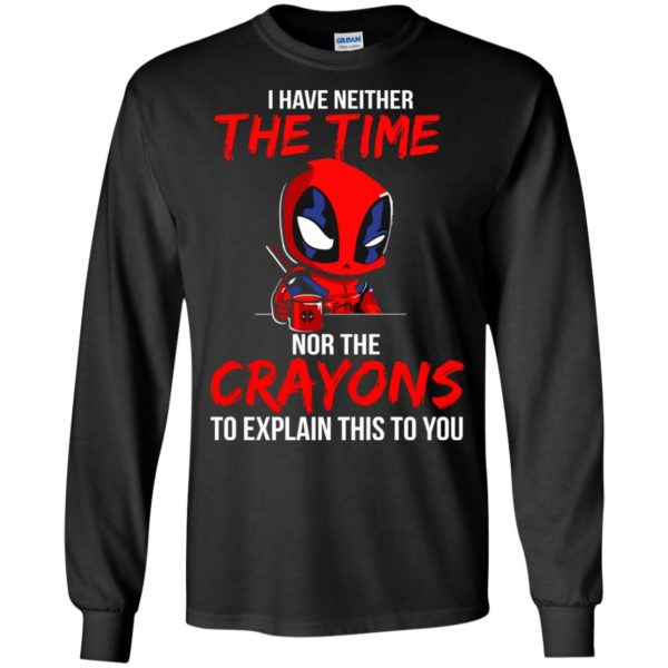 image 5107 600x600 - Deadpool: I have neither the time nor the crayons to explain this to you shirt