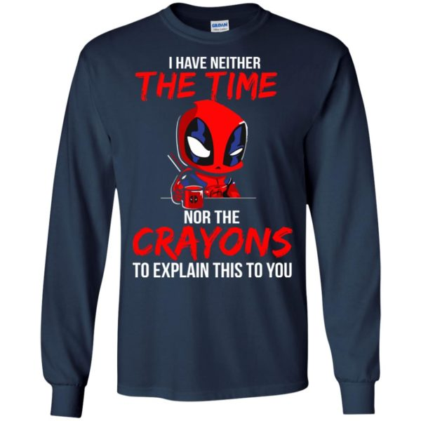 image 5108 600x600 - Deadpool: I have neither the time nor the crayons to explain this to you shirt