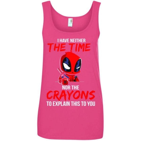 image 5114 600x600 - Deadpool: I have neither the time nor the crayons to explain this to you shirt