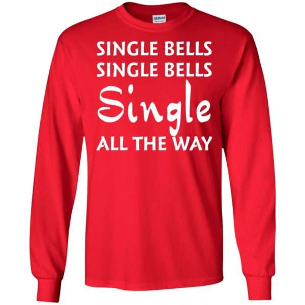 image 5120 600x600 - Single bells single bells single all the way Christmas Sweater, Shirt