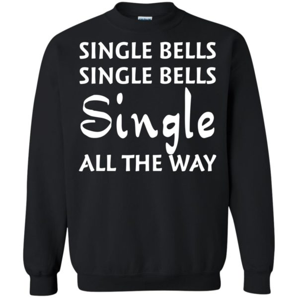 image 5124 600x600 - Single bells single bells single all the way Christmas Sweater, Shirt