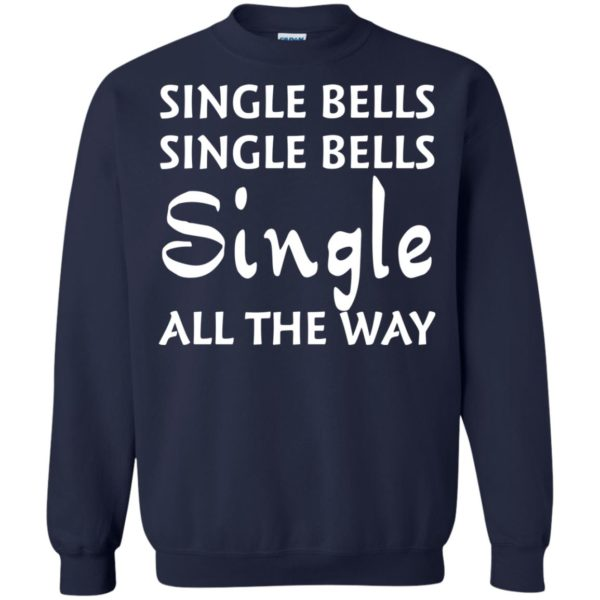 image 5125 600x600 - Single bells single bells single all the way Christmas Sweater, Shirt
