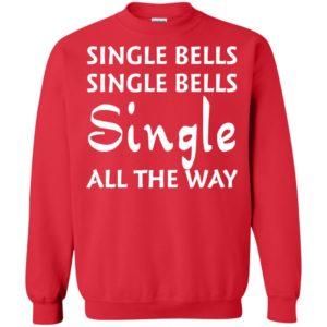 image 5126 300x300 - Single bells single bells single all the way Christmas Sweater, Shirt