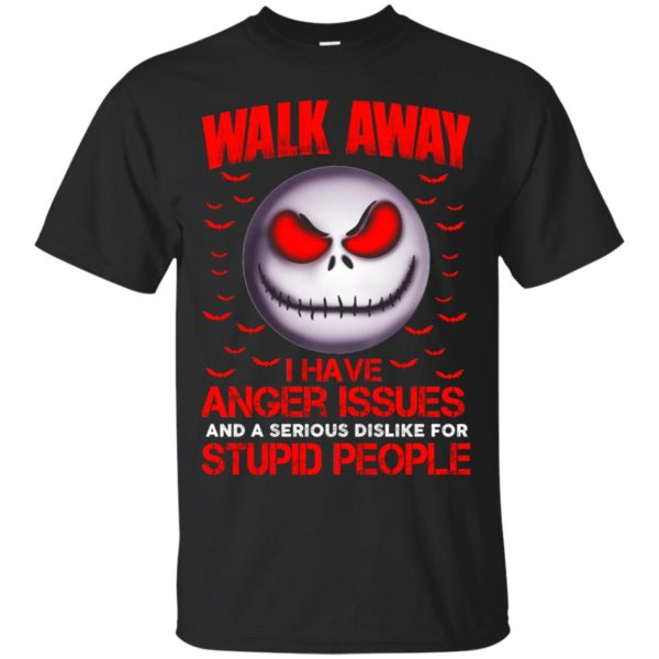 image 565 600x600 - Jack Skellington: Walk away i have anger issues and a serious dislike for stupid people shirt, hoodie