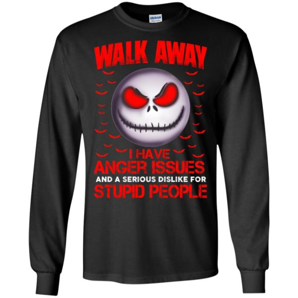 image 567 600x600 - Jack Skellington: Walk away i have anger issues and a serious dislike for stupid people shirt, hoodie