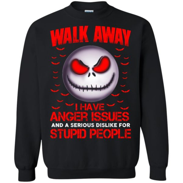 image 571 600x600 - Jack Skellington: Walk away i have anger issues and a serious dislike for stupid people shirt, hoodie