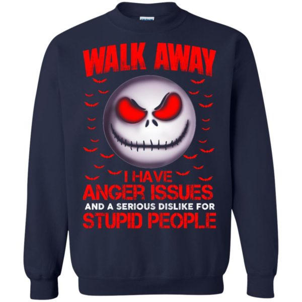 image 572 600x600 - Jack Skellington: Walk away i have anger issues and a serious dislike for stupid people shirt, hoodie