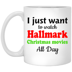 image 6 300x300 - I Just Want To Watch Hallmark Christmas Movies All Day Mug