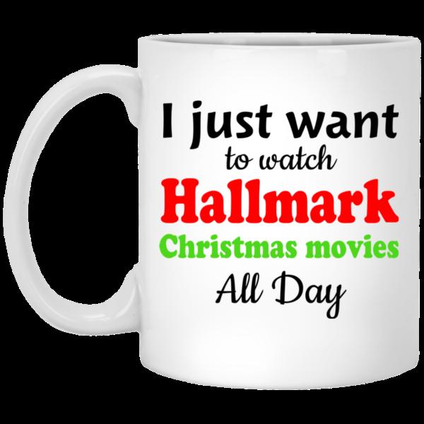 image 6 600x600 - I Just Want To Watch Hallmark Christmas Movies All Day Mug
