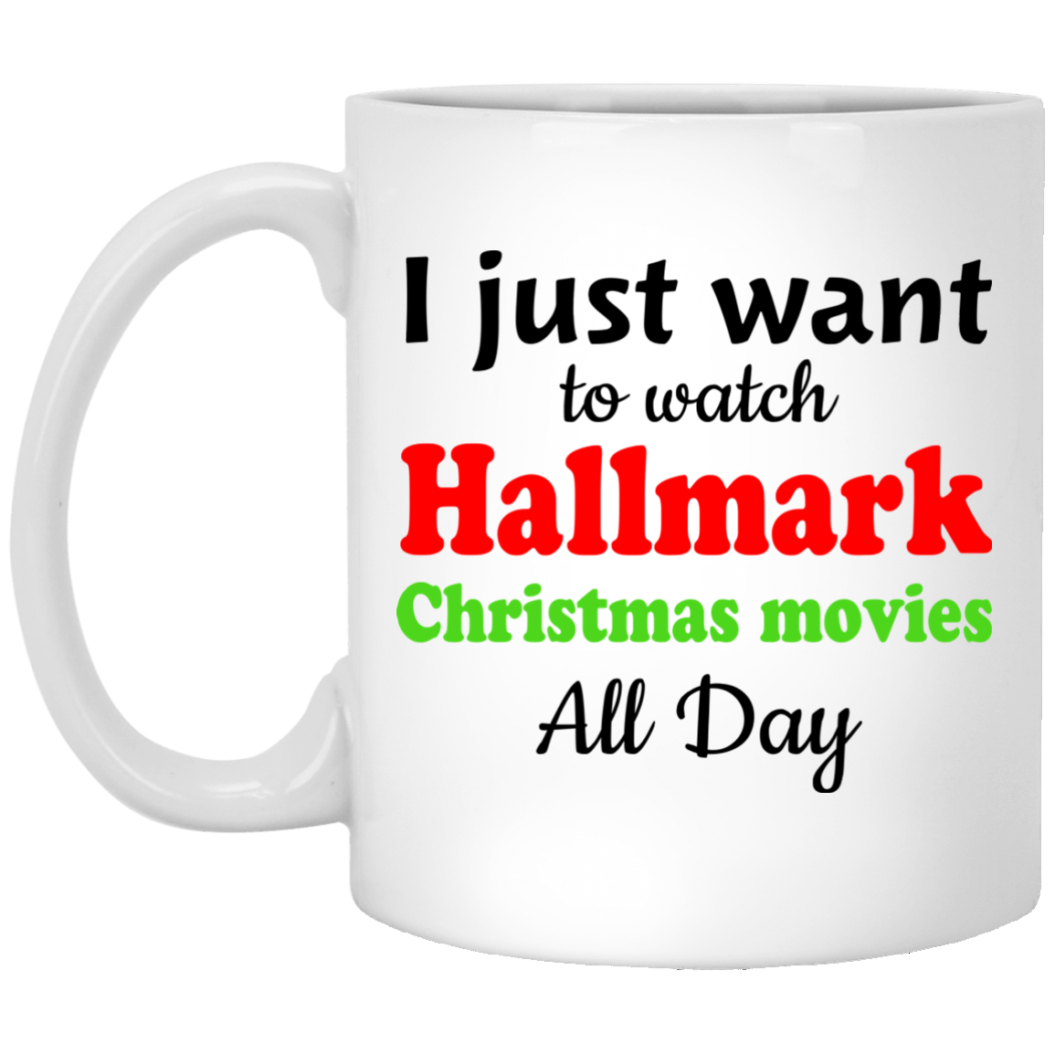 i just want to watch hallmark christmas movies all day mug rockatee - Watch Hallmark Christmas Movies