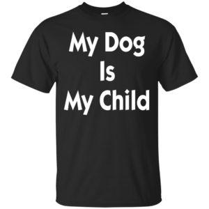 image 6034 300x300 - My Dog is My Child Shirt, Hoodie, Long Sleeve