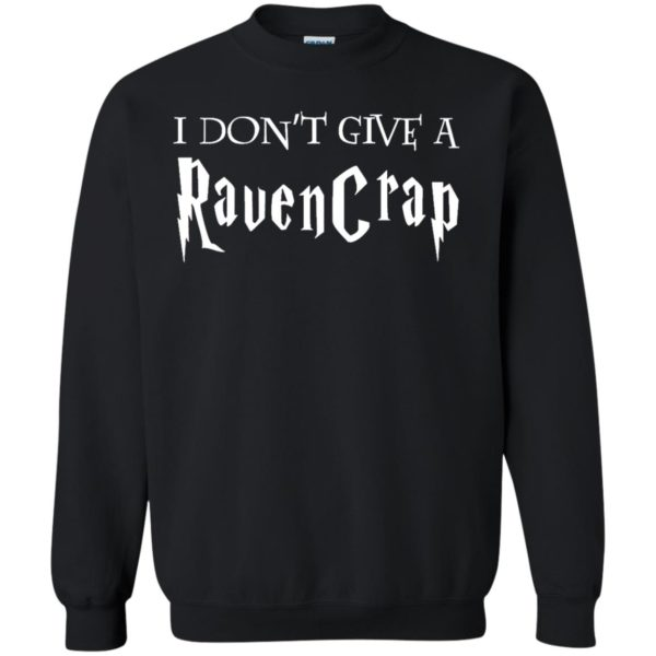 image 692 600x600 - Harry Potter: I don't give a Ravencrap shirt & sweater