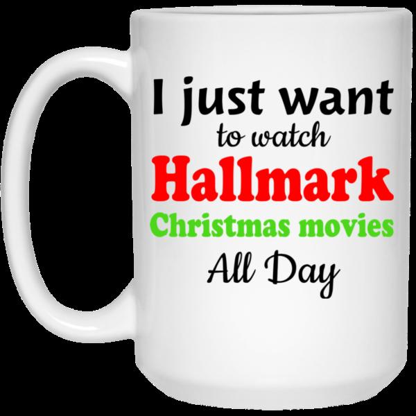 image 7 600x600 - I Just Want To Watch Hallmark Christmas Movies All Day Mug