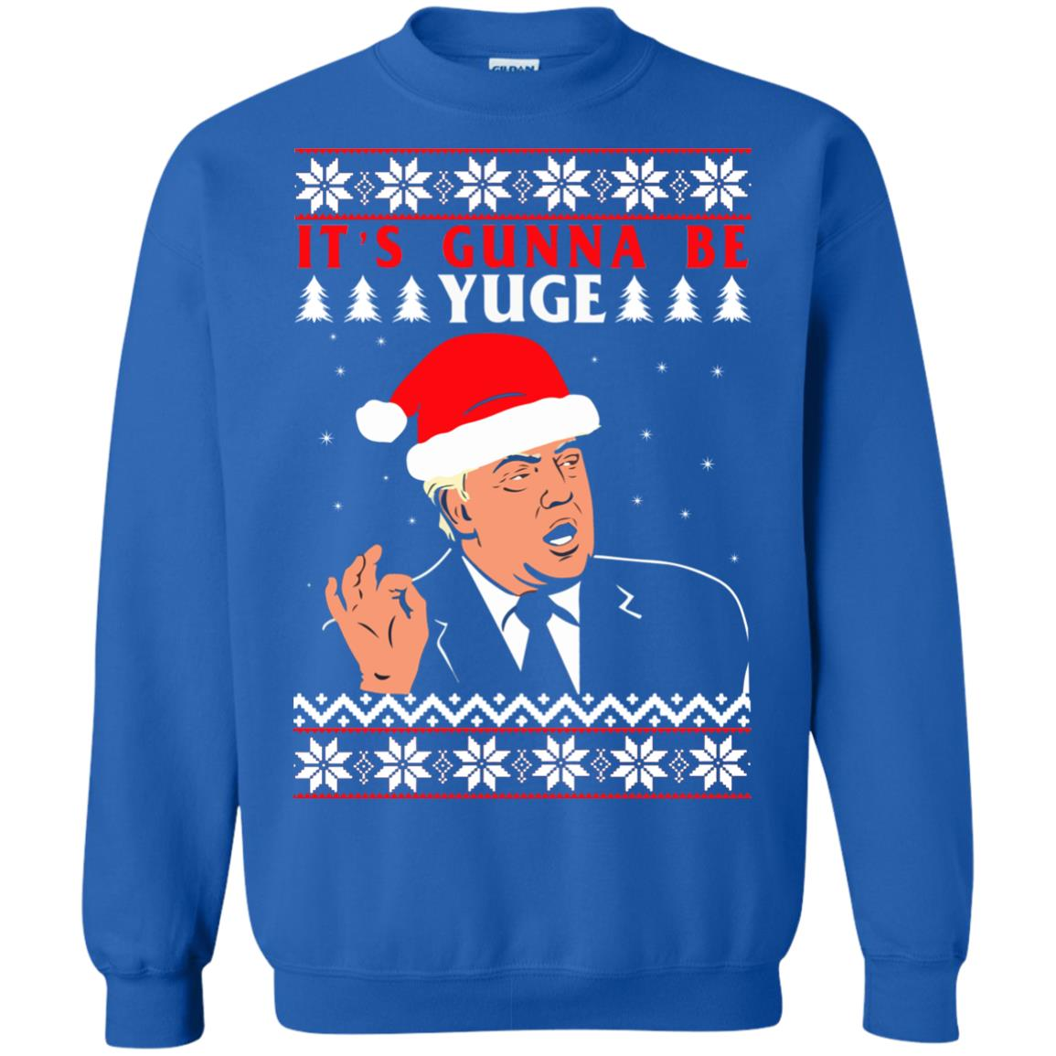 image 1021 - Donald Trump: It's Gunna Be Yuge Christmas Sweater, Hoodie