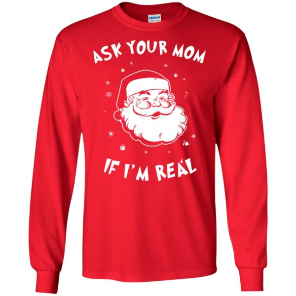 image 977 600x600 - Santa Claus Ask Your Mom If I'm Real Christmas Sweater, Hoodie
