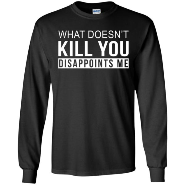 image 264 600x600 - What Doesn't Kill You Disappoints Shirt, Hoodie, Sweatshirt