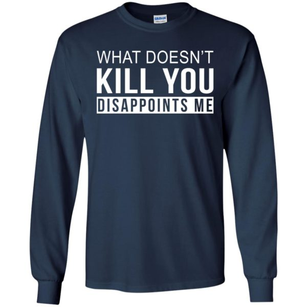 image 265 600x600 - What Doesn't Kill You Disappoints Shirt, Hoodie, Sweatshirt