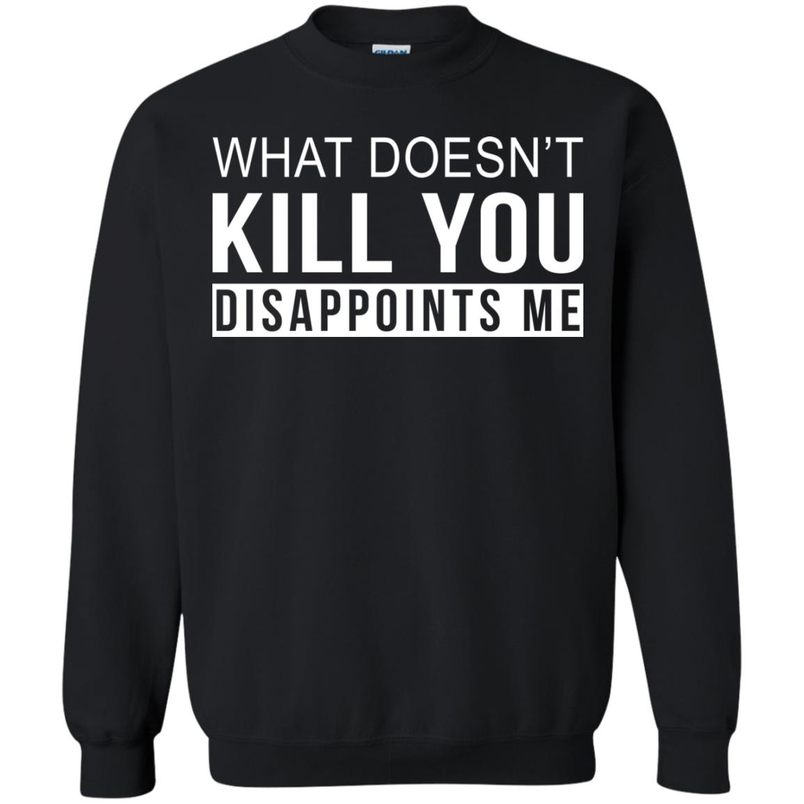 image 268 - What Doesn't Kill You Disappoints Shirt, Hoodie, Sweatshirt