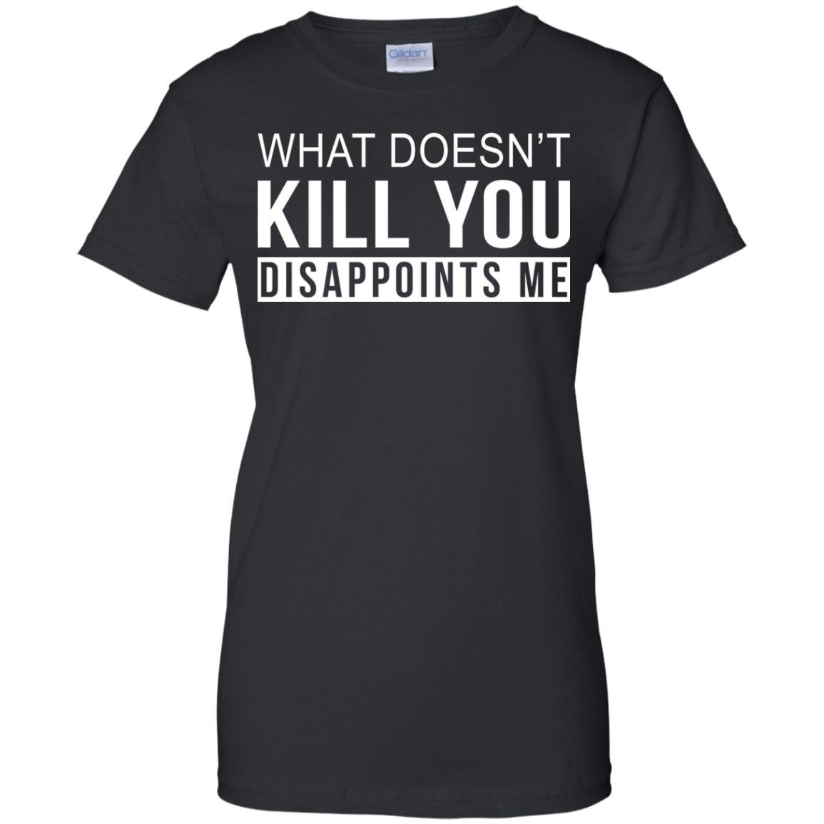 image 272 - What Doesn't Kill You Disappoints Shirt, Hoodie, Sweatshirt