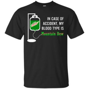 image 492 300x300 - In Case Of Accident My Blood Type Is Mountain Dew Shirt