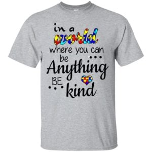 image 663 300x300 - Autism: In a World Where You Can Be Anything Be Kind Shirt