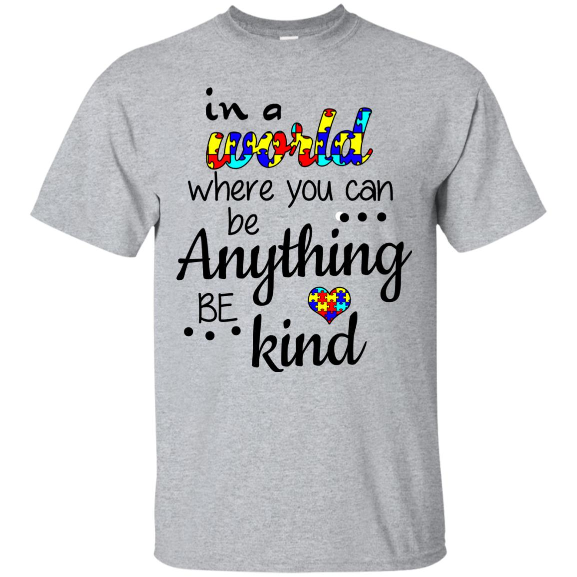 image 663 - Autism: In a World Where You Can Be Anything Be Kind Shirt
