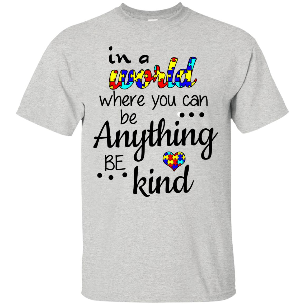 image 664 - Autism: In a World Where You Can Be Anything Be Kind Shirt