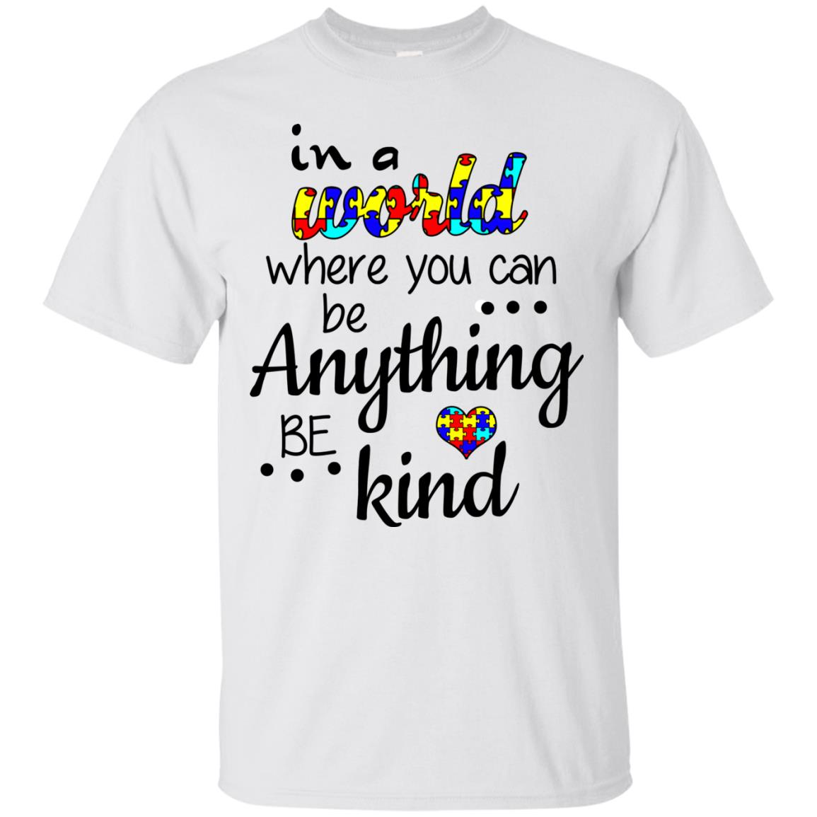 image 665 - Autism: In a World Where You Can Be Anything Be Kind Shirt