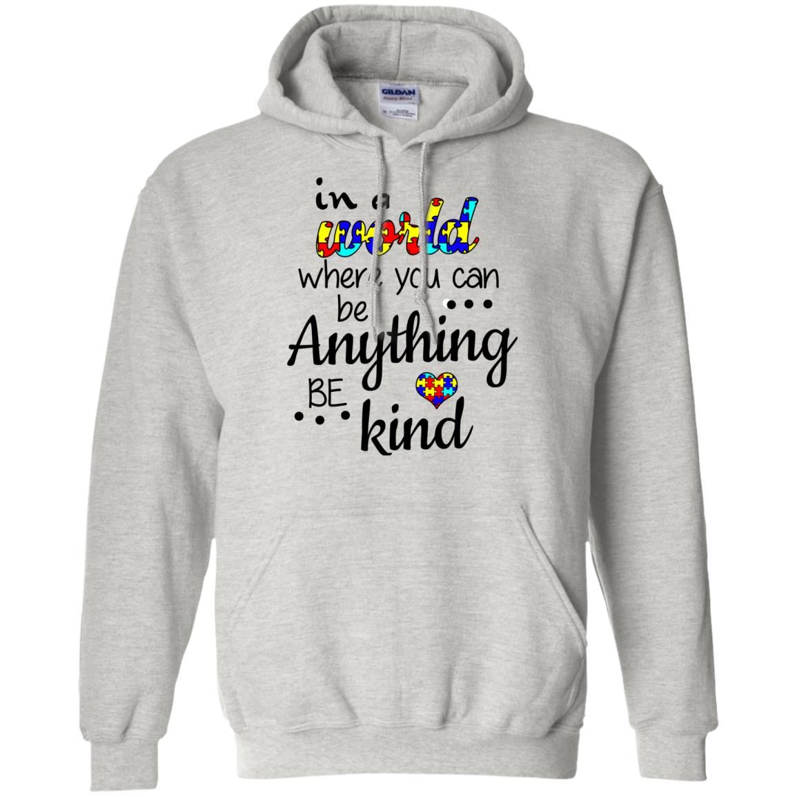 image 668 - Autism: In a World Where You Can Be Anything Be Kind Shirt