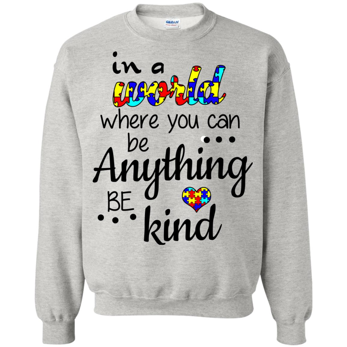 image 670 - Autism: In a World Where You Can Be Anything Be Kind Shirt