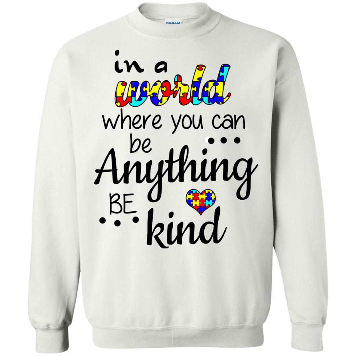image 671 - Autism: In a World Where You Can Be Anything Be Kind Shirt