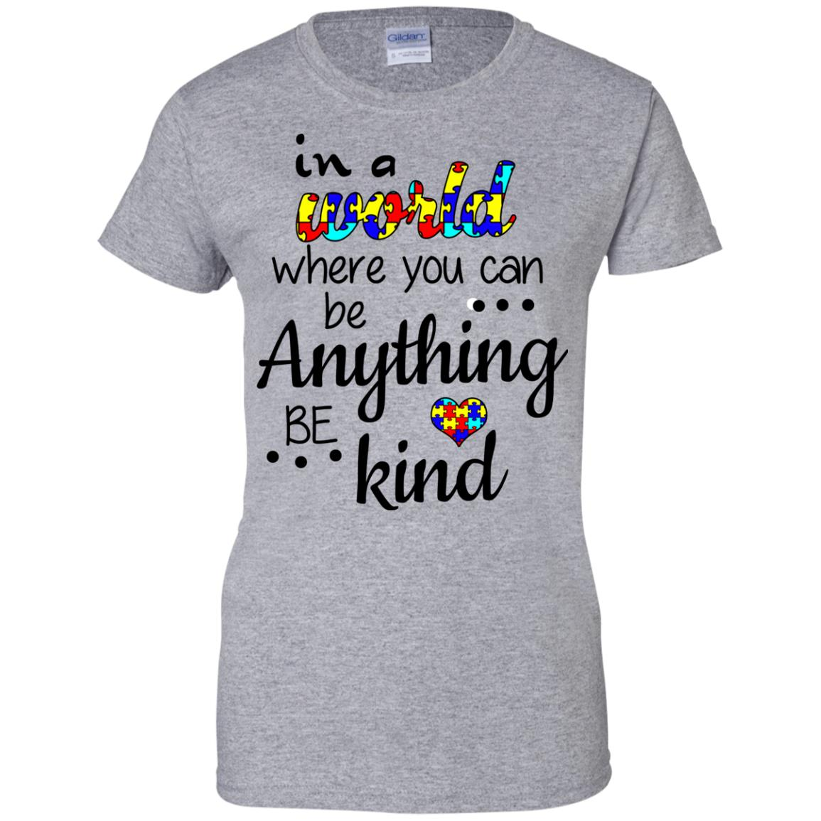 image 674 - Autism: In a World Where You Can Be Anything Be Kind Shirt