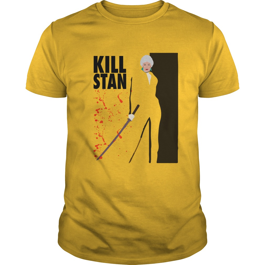 90178 1519800630628 Gildan Men Yellow  w98  front - Dorothy Golden Girls Kill Stan Shirt, Hoodie, LS