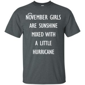 image 112 300x300 - November Girls Are Sunshine Mixed With A Little Hurricane T-shirt