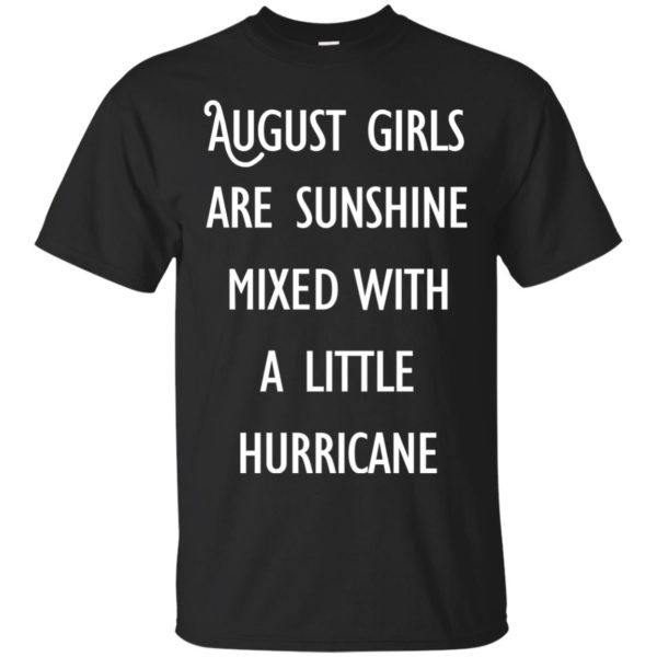 image 147 600x600 - August Girls Are Sunshine Mixed With A Little Hurricane T-shirt